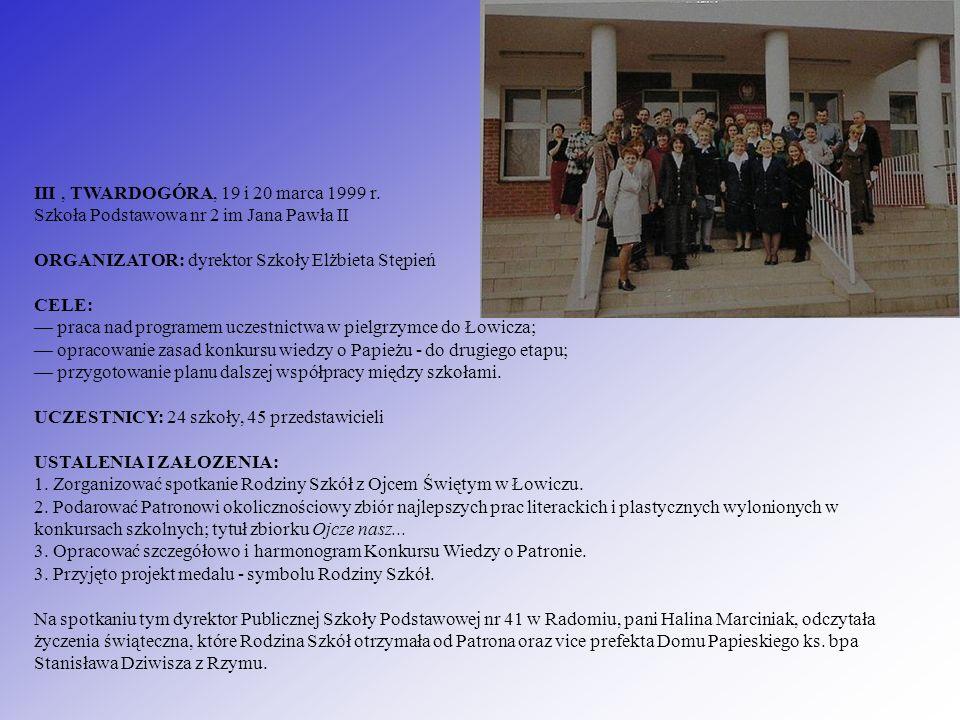III, TWARDOGÓRA, 19 i 20 marca 1999 r. Szkoła Podstawowa nr 2 im Jana Pawła II ORGANIZATOR: dyrektor Szkoły Elżbieta Stępień CELE: praca nad programem