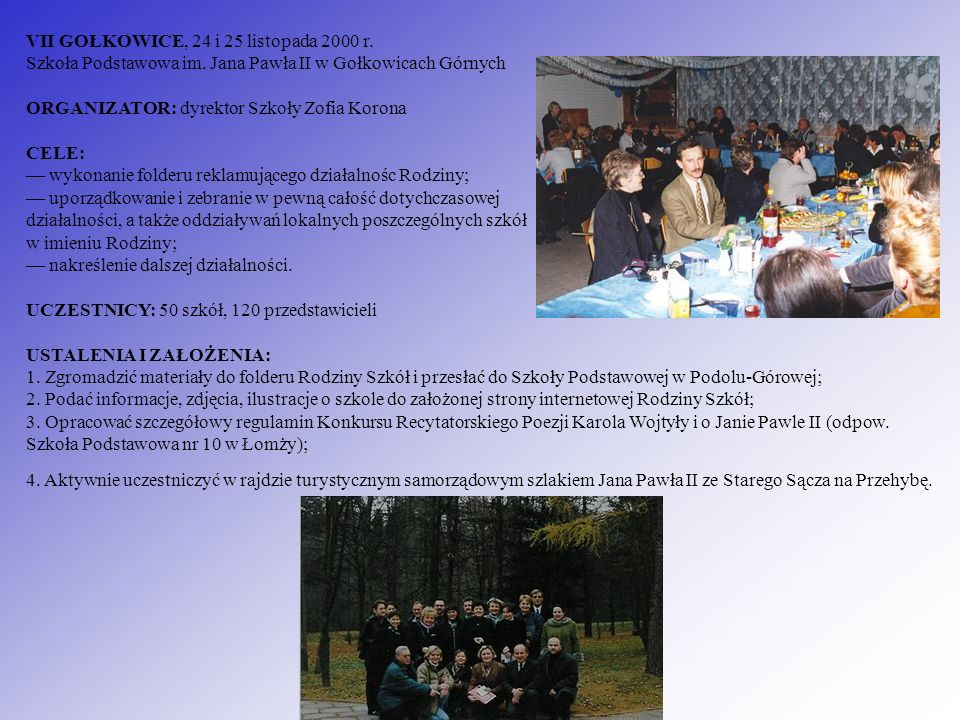 VII GOŁKOWICE, 24 i 25 listopada 2000 r. Szkoła Podstawowa im. Jana Pawła II w Gołkowicach Górnych ORGANIZATOR: dyrektor Szkoły Zofia Korona CELE: wyk