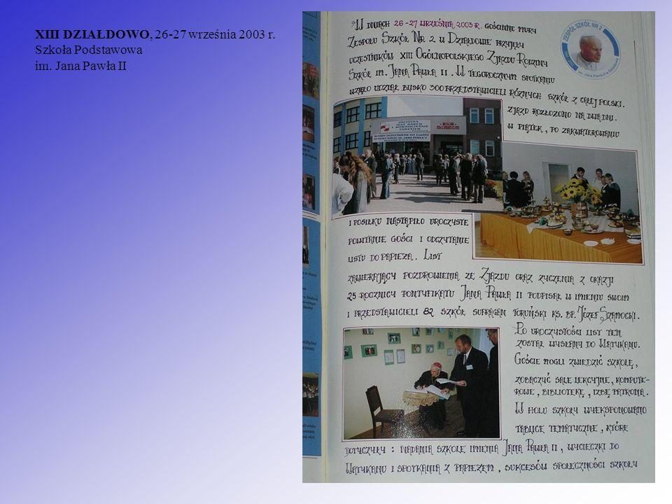 XIII DZIAŁDOWO, 26-27 września 2003 r. Szkoła Podstawowa im. Jana Pawła II
