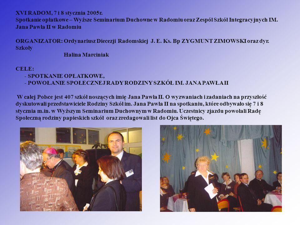 XVI RADOM, 7 i 8 stycznia 2005r. Spotkanie opłatkowe – Wyższe Seminarium Duchowne w Radomiu oraz Zespól Szkół Integracyjnych IM. Jana Pawła II w Radom