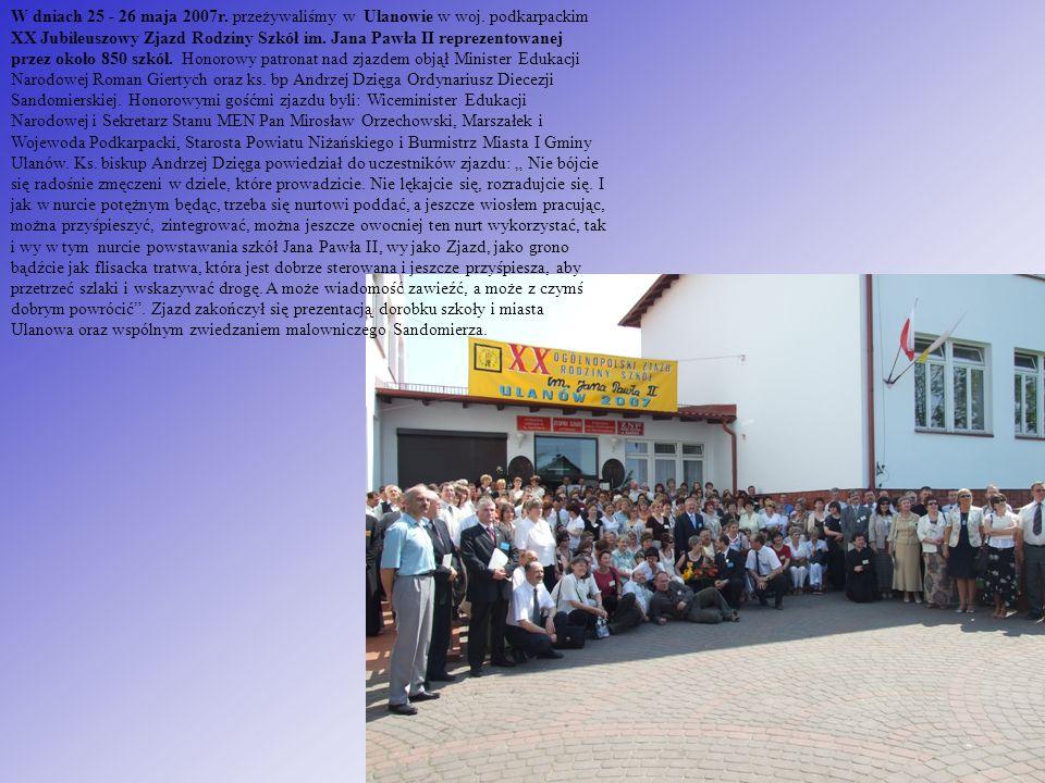 W dniach 25 - 26 maja 2007r. przeżywaliśmy w Ulanowie w woj. podkarpackim XX Jubileuszowy Zjazd Rodziny Szkół im. Jana Pawła II reprezentowanej przez