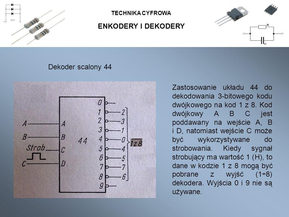 ENKODERY I DEKODERY TECHNIKA CYFROWA Zastosowanie układu 44 do dekodowania 3-bitowego kodu dwójkowego na kod 1 z 8. Kod dwójkowy A B C jest poddawany