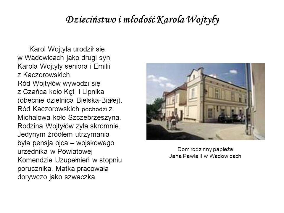 Dom rodzinny papieża Jana Pawła II w Wadowicach Karol Wojtyła urodził się w Wadowicach jako drugi syn Karola Wojtyły seniora i Emilii z Kaczorowskich.