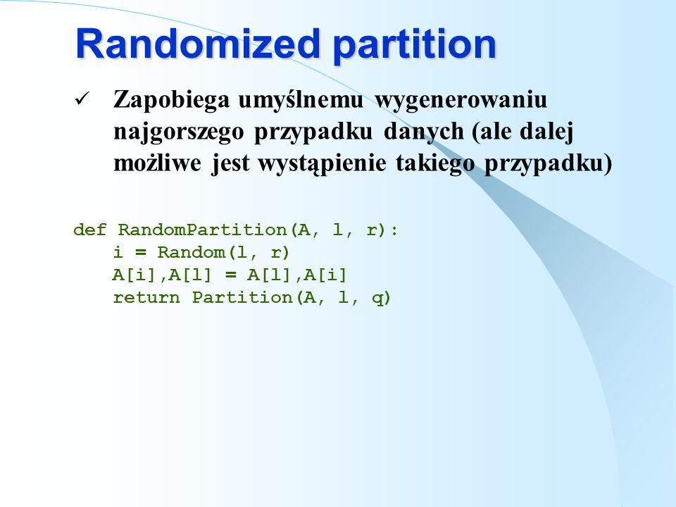 Randomized partition Zapobiega umyślnemu wygenerowaniu najgorszego przypadku danych (ale dalej możliwe jest wystąpienie takiego przypadku) def RandomP