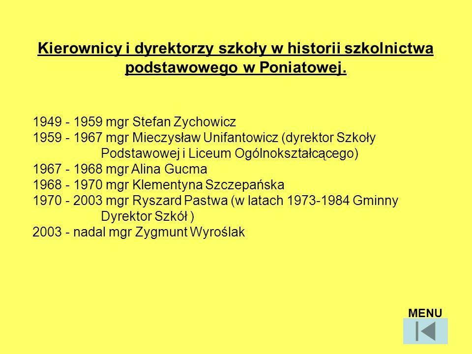 Kierownicy i dyrektorzy szkoły w historii szkolnictwa podstawowego w Poniatowej. 1949 - 1959 mgr Stefan Zychowicz 1959 - 1967 mgr Mieczysław Unifantow