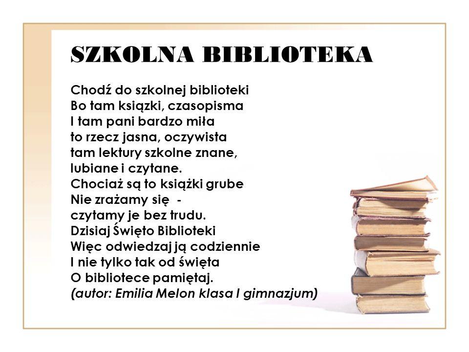 SZKOLNA BIBLIOTEKA Chodź do szkolnej biblioteki Bo tam ksiązki, czasopisma I tam pani bardzo miła to rzecz jasna, oczywista tam lektury szkolne znane,