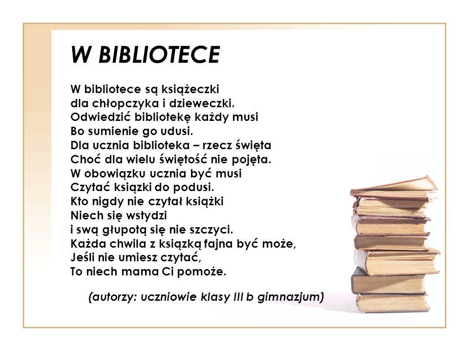 SZKOLNA BIBLIOTEKA Chodź do szkolnej biblioteki Bo tam ksiązki, czasopisma I tam pani bardzo miła to rzecz jasna, oczywista tam lektury szkolne znane, lubiane i czytane.