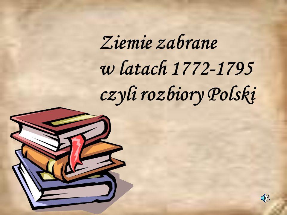 Ziemie zabrane w latach 1772-1795 czyli rozbiory Polski