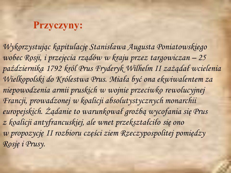 Wykorzystując kapitulację Stanisława Augusta Poniatowskiego wobec Rosji, i przejęcia rządów w kraju przez targowiczan – 25 października 1792 król Prus Fryderyk Wilhelm II zażądał wcielenia Wielkopolski do Królestwa Prus.