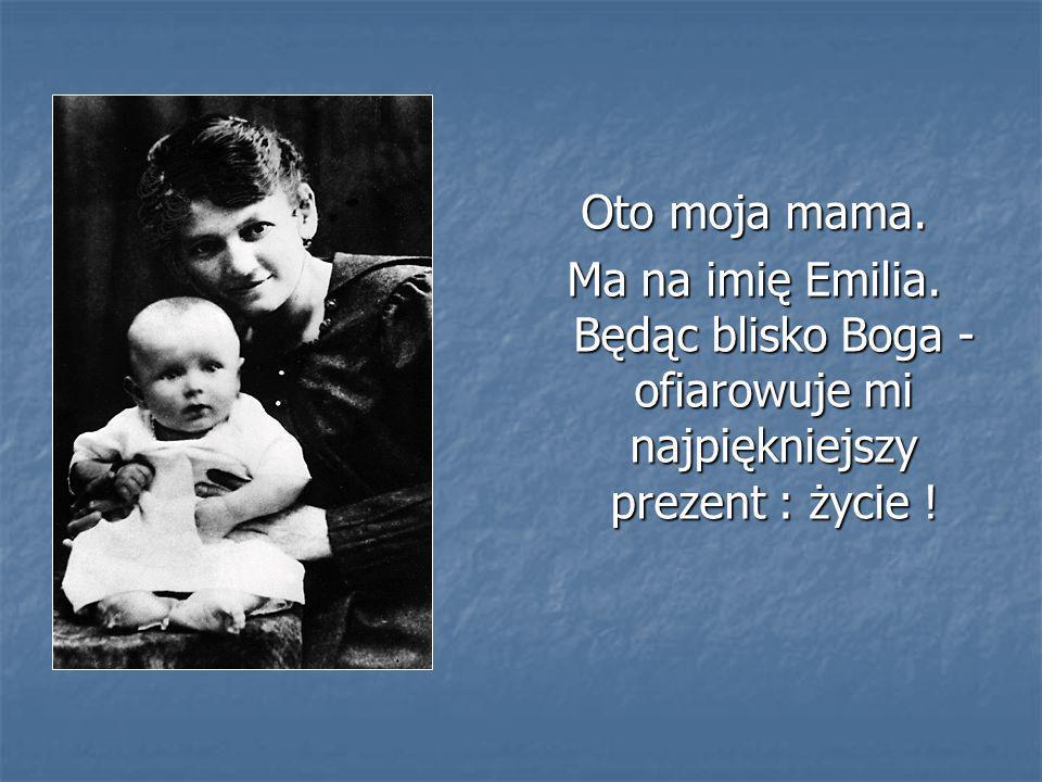 Oto moja mama.Ma na imię Emilia.