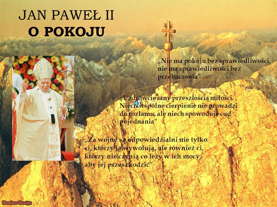 Nie ma pokoju bez sprawiedliwości, nie ma sprawiedliwości bez przebaczenia JAN PAWEŁ II O POKOJU Uzdrówcie rany przeszłością miłości. Niech wspólne ci