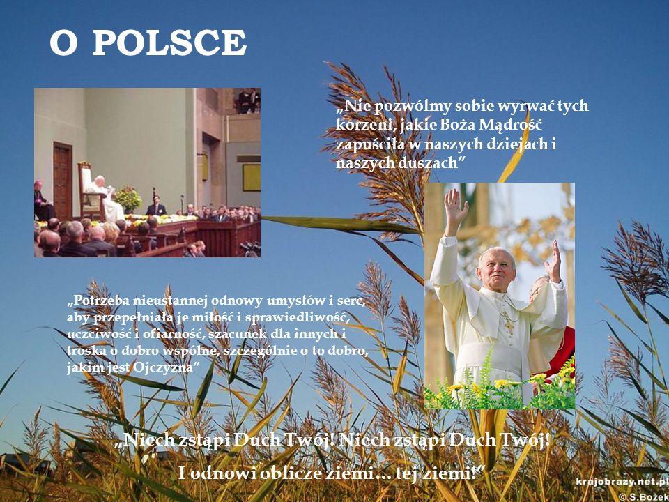 O POLSCE Nie pozwólmy sobie wyrwać tych korzeni, jakie Boża Mądrość zapuściła w naszych dziejach i naszych duszach Potrzeba nieustannej odnowy umysłów