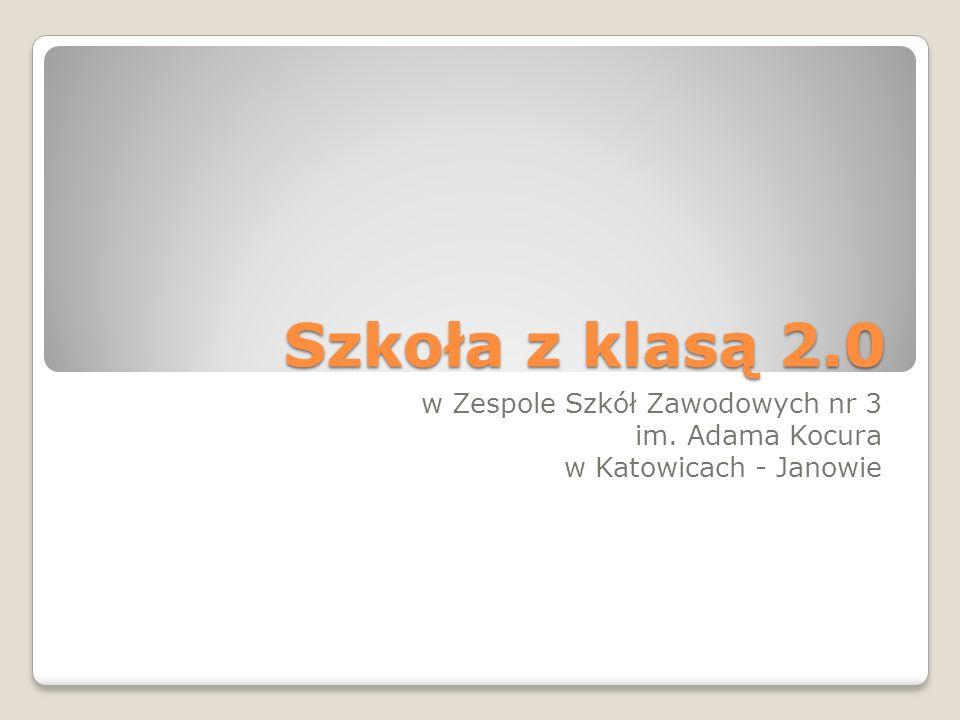 Szkoła z klasą 2.0 w Zespole Szkół Zawodowych nr 3 im. Adama Kocura w Katowicach - Janowie