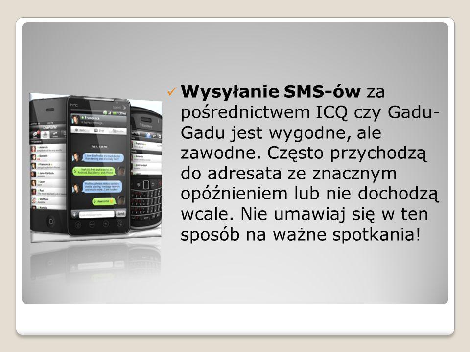 Wysyłanie SMS-ów za pośrednictwem ICQ czy Gadu- Gadu jest wygodne, ale zawodne. Często przychodzą do adresata ze znacznym opóźnieniem lub nie dochodzą