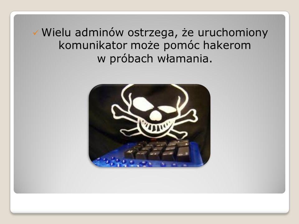 Wielu adminów ostrzega, że uruchomiony komunikator może pomóc hakerom w próbach włamania.