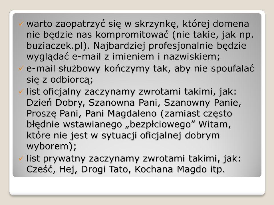 warto zaopatrzyć się w skrzynkę, której domena nie będzie nas kompromitować (nie takie, jak np. buziaczek.pl). Najbardziej profesjonalnie będzie wyglą