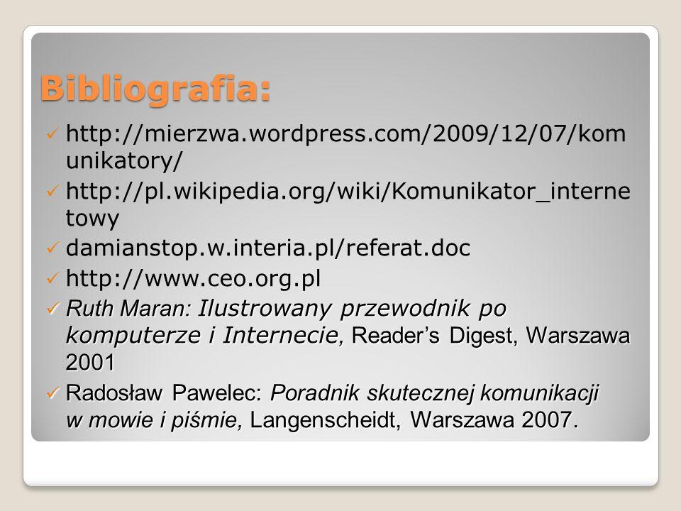 Bibliografia: http://mierzwa.wordpress.com/2009/12/07/kom unikatory/ http://pl.wikipedia.org/wiki/Komunikator_interne towy damianstop.w.interia.pl/ref