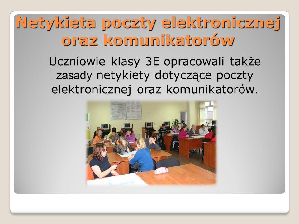 Netykieta poczty elektronicznej oraz komunikatorów Uczniowie klasy 3E opracowali także zasady netykiety dotyczące poczty elektronicznej oraz komunikat