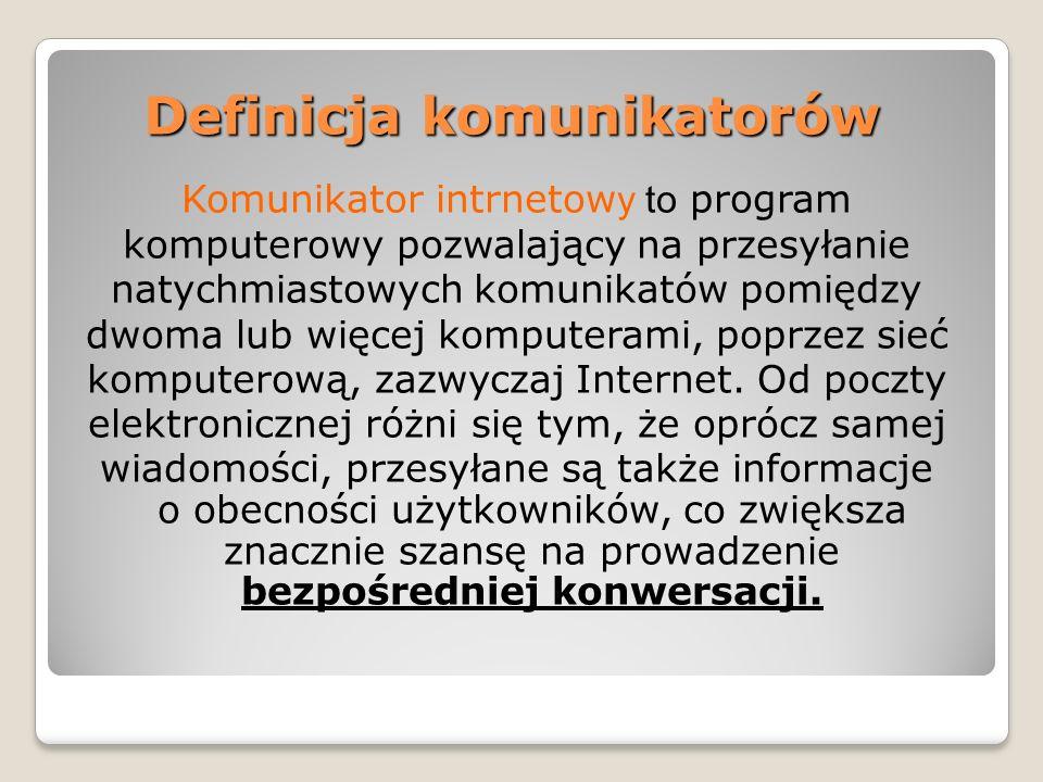 Definicja komunikatorów Komunikator intrnetow y to program komputerowy pozwalający na przesyłanie natychmiastowych komunikatów pomiędzy dwoma lub więc