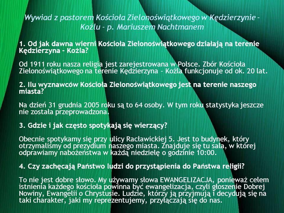Wywiad z pastorem Kościoła Zielonoświątkowego w Kędzierzynie - Koźlu - p. Mariuszem Nachtmanem 1. Od jak dawna wierni Kościoła Zielonoświątkowego dzia