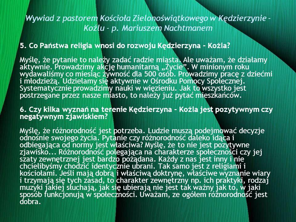 Wywiad z pastorem Kościoła Zielonoświątkowego w Kędzierzynie - Koźlu - p. Mariuszem Nachtmanem 5. Co Państwa religia wnosi do rozwoju Kędzierzyna - Ko
