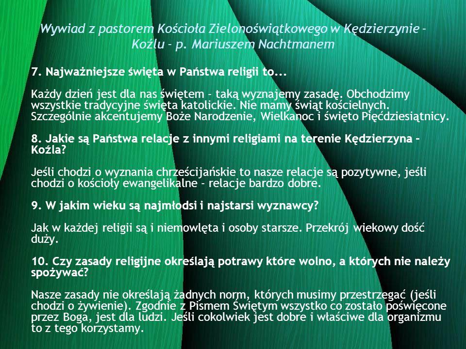 Wywiad z pastorem Kościoła Zielonoświątkowego w Kędzierzynie - Koźlu - p. Mariuszem Nachtmanem 7. Najważniejsze święta w Państwa religii to... Każdy d