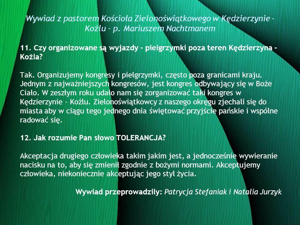 Wywiad z pastorem Kościoła Zielonoświątkowego w Kędzierzynie - Koźlu - p. Mariuszem Nachtmanem 11. Czy organizowane są wyjazdy - pielgrzymki poza tere