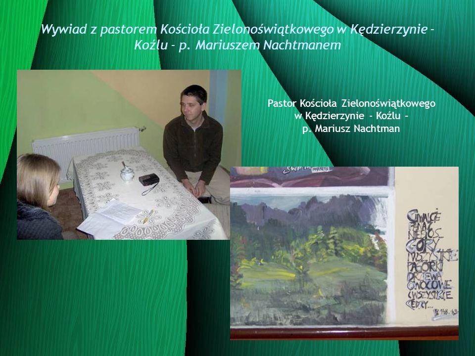 Wywiad z pastorem Kościoła Zielonoświątkowego w Kędzierzynie - Koźlu - p. Mariuszem Nachtmanem Pastor Kościoła Zielonoświątkowego w Kędzierzynie - Koź