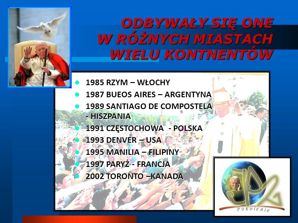 ODBYWAŁY SIĘ ONE W RÓŻNYCH MIASTACH WIELU KONTNENTÓW 1985 RZYM – WŁOCHY 1987 BUEOS AIRES – ARGENTYNA 1989 SANTIAGO DE COMPOSTELA - HISZPANIA 1991 CZĘS