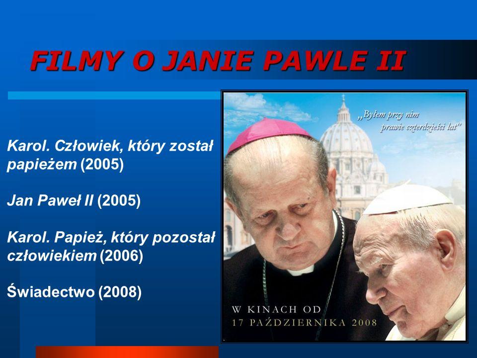 FILMY O JANIE PAWLE II Karol. Człowiek, który został papieżem (2005) Jan Paweł II (2005) Karol. Papież, który pozostał człowiekiem (2006) Świadectwo (