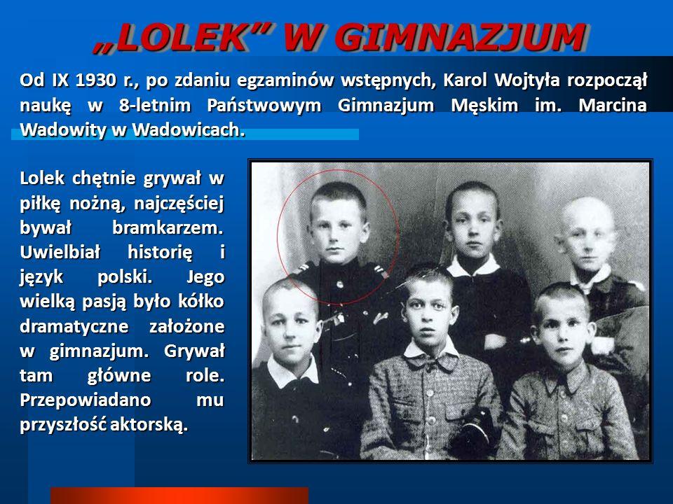 LOLEK W GIMNAZJUM Od IX 1930 r., po zdaniu egzaminów wstępnych, Karol Wojtyła rozpoczął naukę w 8-letnim Państwowym Gimnazjum Męskim im. Marcina Wadow