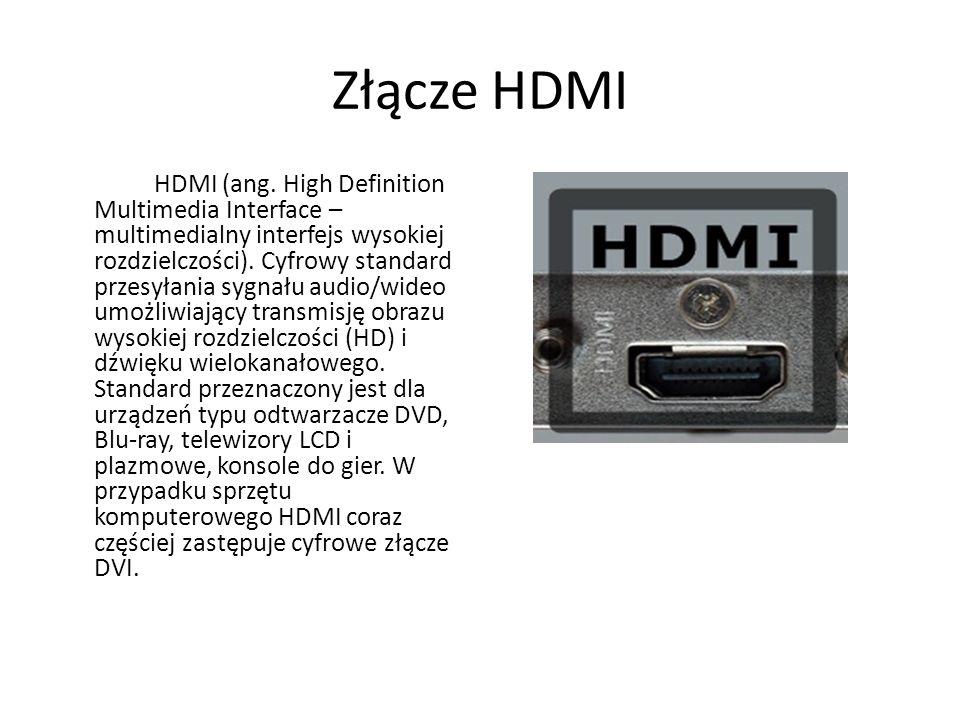 Złącze HDMI HDMI (ang. High Definition Multimedia Interface – multimedialny interfejs wysokiej rozdzielczości). Cyfrowy standard przesyłania sygnału a