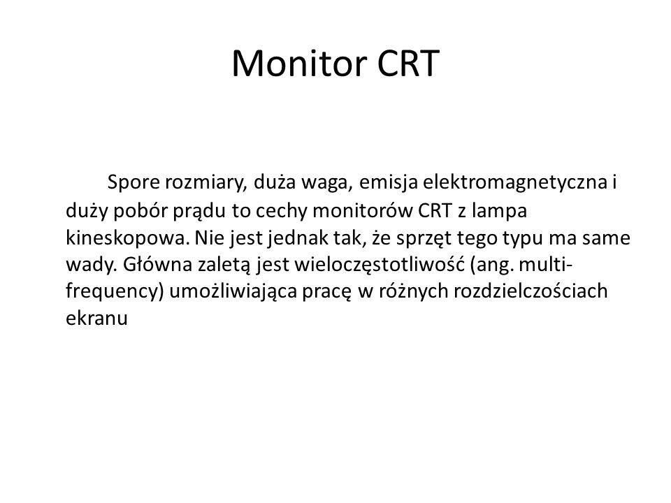 Monitor CRT Spore rozmiary, duża waga, emisja elektromagnetyczna i duży pobór prądu to cechy monitorów CRT z lampa kineskopowa. Nie jest jednak tak, ż
