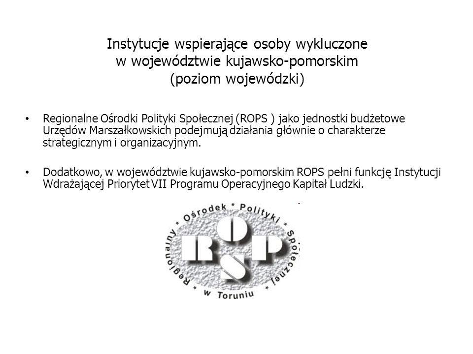 Instytucje wspierające osoby wykluczone w województwie kujawsko-pomorskim (poziom wojewódzki) Regionalne Ośrodki Polityki Społecznej (ROPS ) jako jednostki budżetowe Urzędów Marszałkowskich podejmują działania głównie o charakterze strategicznym i organizacyjnym.