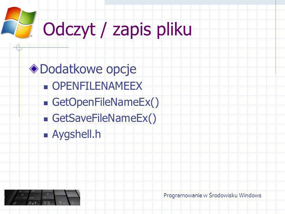 Odczyt / zapis pliku Dodatkowe opcje OPENFILENAMEEX GetOpenFileNameEx() GetSaveFileNameEx() Aygshell.h Programowanie w Środowisku Windows