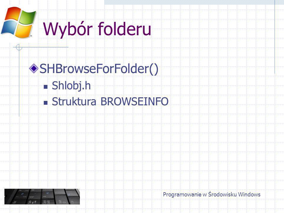 Wybór folderu SHBrowseForFolder() Shlobj.h Struktura BROWSEINFO Programowanie w Środowisku Windows