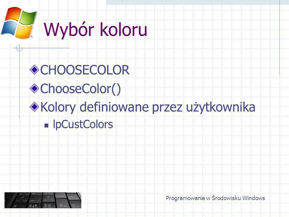 Wybór koloru CHOOSECOLOR ChooseColor() Kolory definiowane przez użytkownika lpCustColors Programowanie w Środowisku Windows