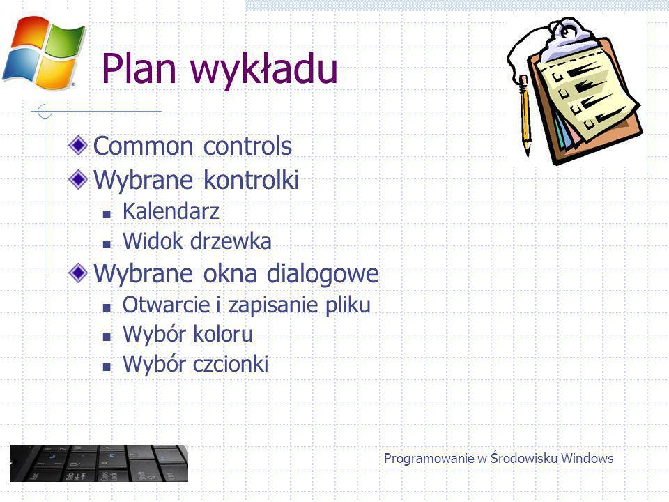 Programowanie w Środowisku Windows Plan wykładu Common controls Wybrane kontrolki Kalendarz Widok drzewka Wybrane okna dialogowe Otwarcie i zapisanie pliku Wybór koloru Wybór czcionki