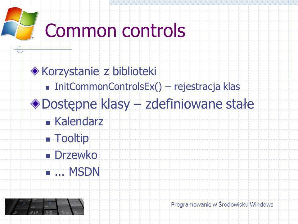 Common controls Korzystanie z biblioteki InitCommonControlsEx() – rejestracja klas Dostępne klasy – zdefiniowane stałe Kalendarz Tooltip Drzewko...