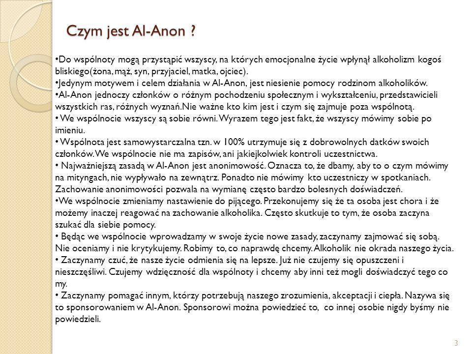 Czym jest Al-Anon ? 3 Do wspólnoty mogą przystąpić wszyscy, na których emocjonalne życie wpłynął alkoholizm kogoś bliskiego(żona, mąż, syn, przyjaciel