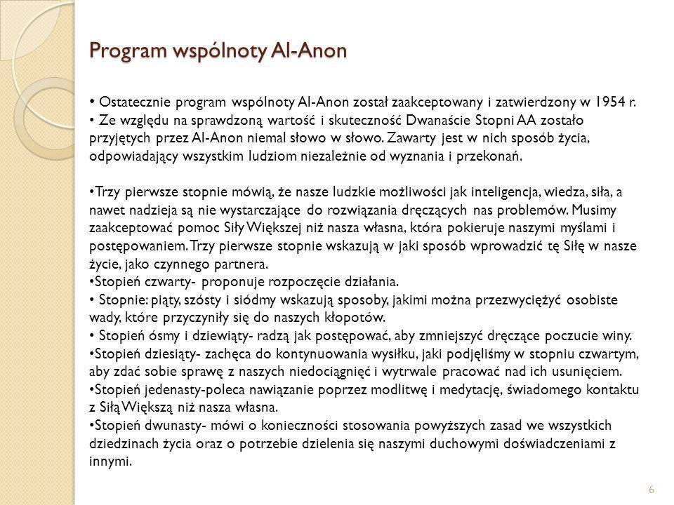 Program wspólnoty Al-Anon 6 Ostatecznie program wspólnoty Al-Anon został zaakceptowany i zatwierdzony w 1954 r. Ze względu na sprawdzoną wartość i sku