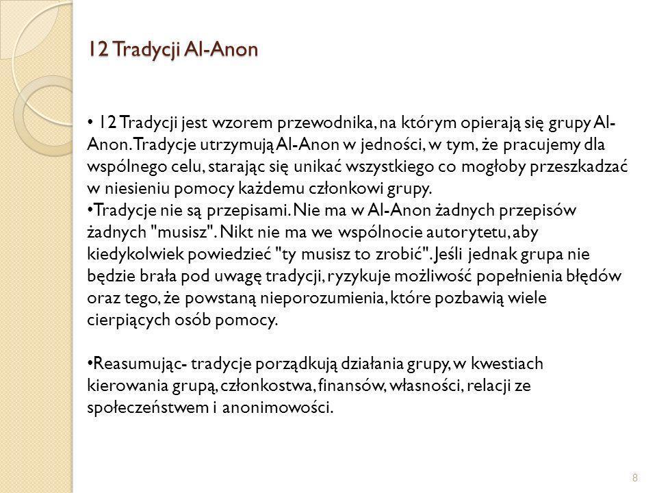 12 Tradycji Al-Anon 8 12 Tradycji jest wzorem przewodnika, na którym opierają się grupy Al- Anon. Tradycje utrzymują Al-Anon w jedności, w tym, że pra