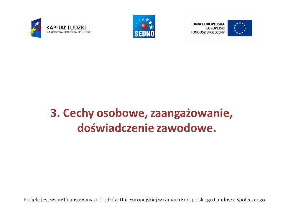 3. Cechy osobowe, zaangażowanie, doświadczenie zawodowe. Projekt jest współfinansowany ze środków Unii Europejskiej w ramach Europejskiego Funduszu Sp