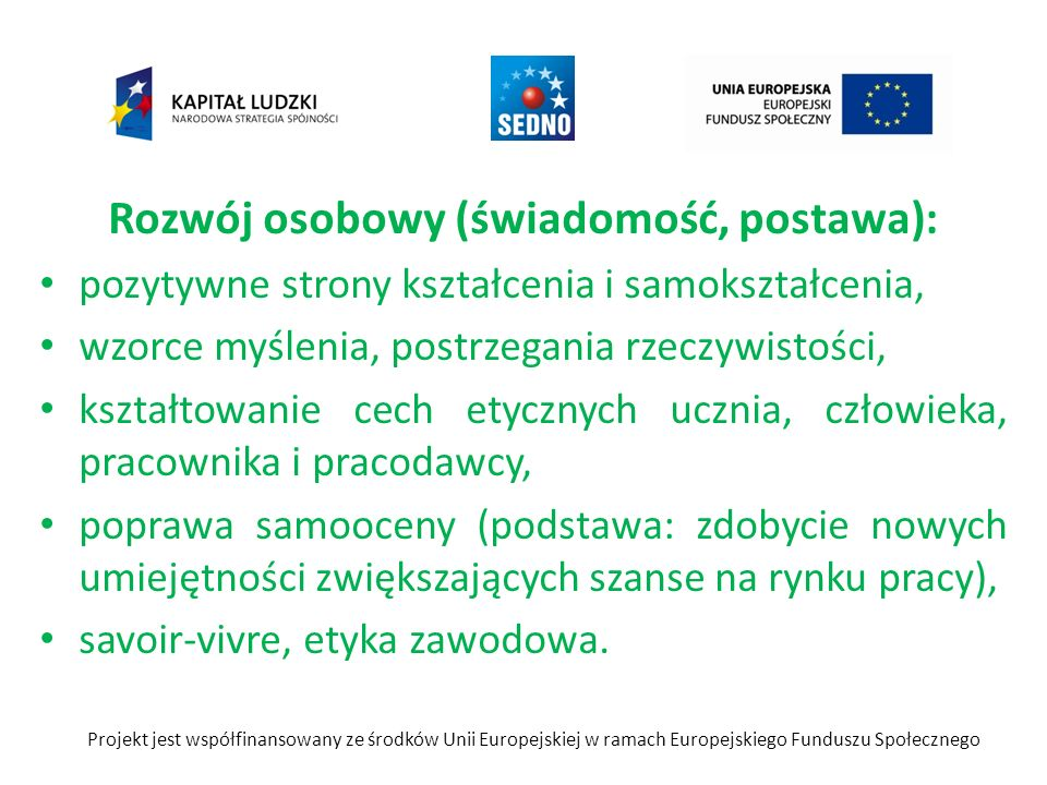 Umiejętności miękkie: komunikacja interpersonalna, przygotowanie i uczestnictwo w rozmowie kwalifikacyjnej, przygotowanie dokumentów do pracodawcy, poszukiwania pracy, poruszania się po lokal- nym rynku pracy.