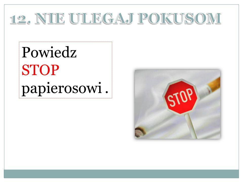 Powiedz STOP papierosowi.