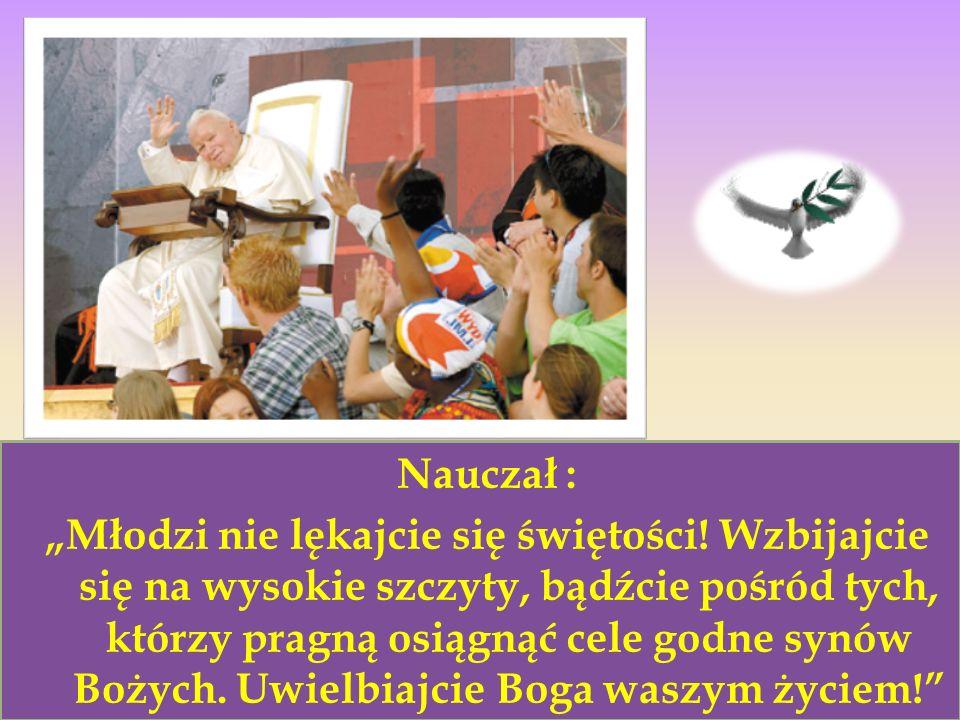 Nauczał : Młodzi nie lękajcie się świętości.