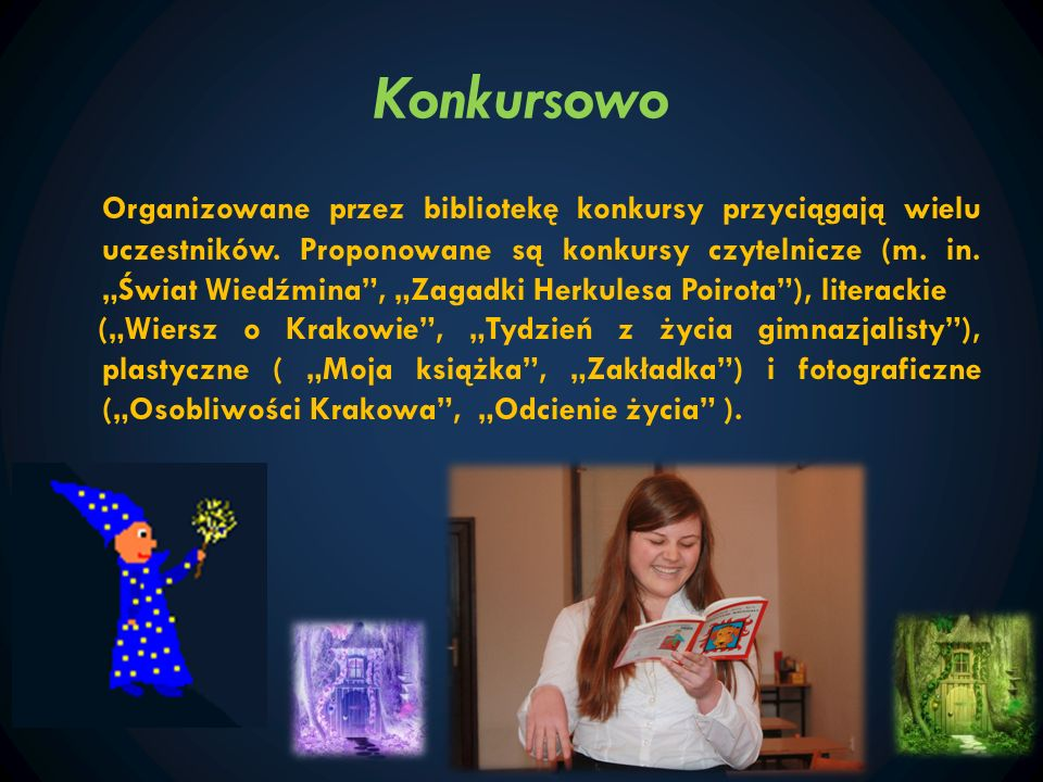 Konkursowo Organizowane przez bibliotekę konkursy przyciągają wielu uczestników. Proponowane są konkursy czytelnicze (m. in. Świat Wiedźmina, Zagadki
