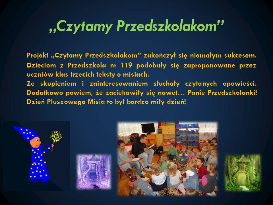 Czytamy Przedszkolakom Projekt Czytamy Przedszkolakom zakończył się niemałym sukcesem. Dzieciom z Przedszkola nr 119 podobały się zaproponowane przez