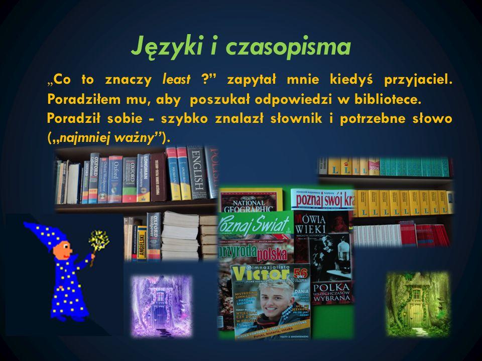 Języki i czasopisma Co to znaczy least ? zapytał mnie kiedyś przyjaciel. Poradziłem mu, aby poszukał odpowiedzi w bibliotece. Poradził sobie - szybko