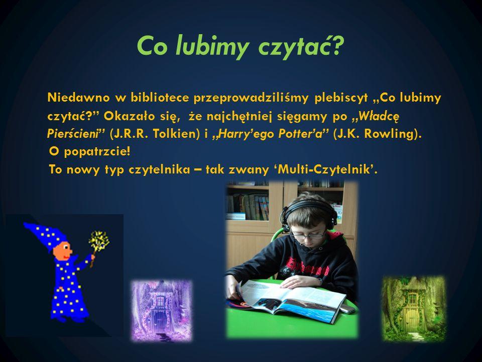 Co lubimy czytać? Niedawno w bibliotece przeprowadziliśmy plebiscyt Co lubimy czytać? Okazało się, że najchętniej sięgamy po Władcę Pierścieni (J.R.R.
